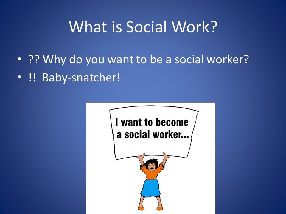 2 what is social work why do you want - Why Do You Want To Be A Social Worker