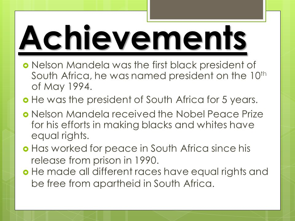  Nelson Mandela was the first black president of South Africa, he was named president on the 10 th of May 1994.