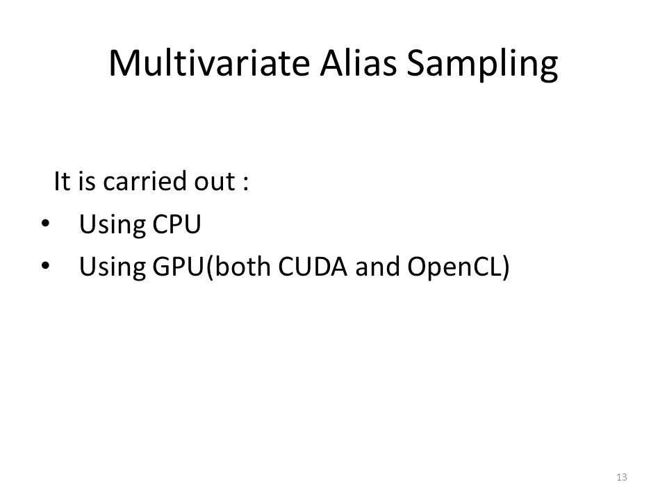 Multivariate Alias Sampling It is carried out : Using CPU Using GPU(both CUDA and OpenCL) 13