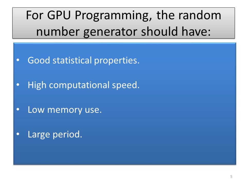 For GPU Programming, the random number generator should have: Good statistical properties.