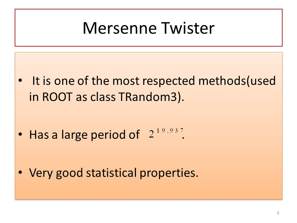 Mersenne Twister It is one of the most respected methods(used in ROOT as class TRandom3).