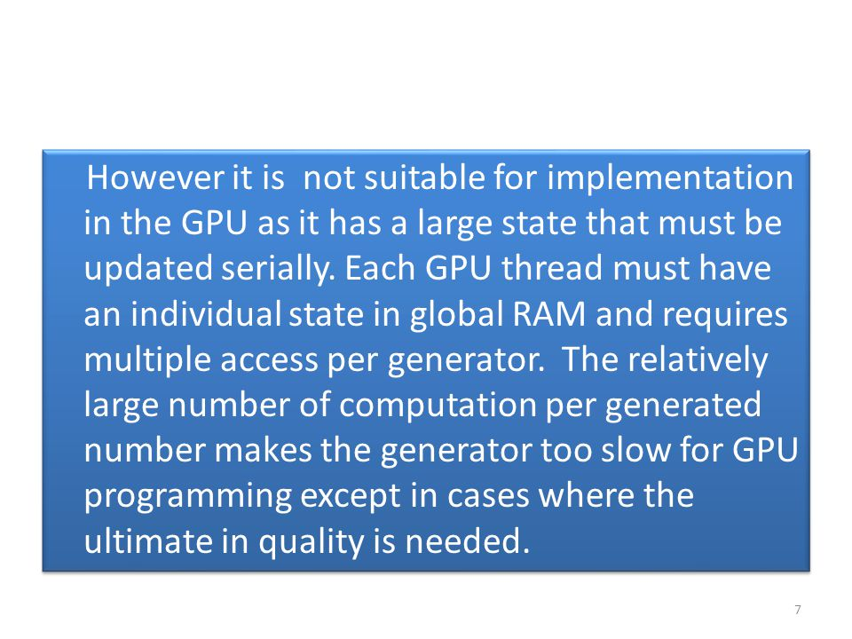 However it is not suitable for implementation in the GPU as it has a large state that must be updated serially.