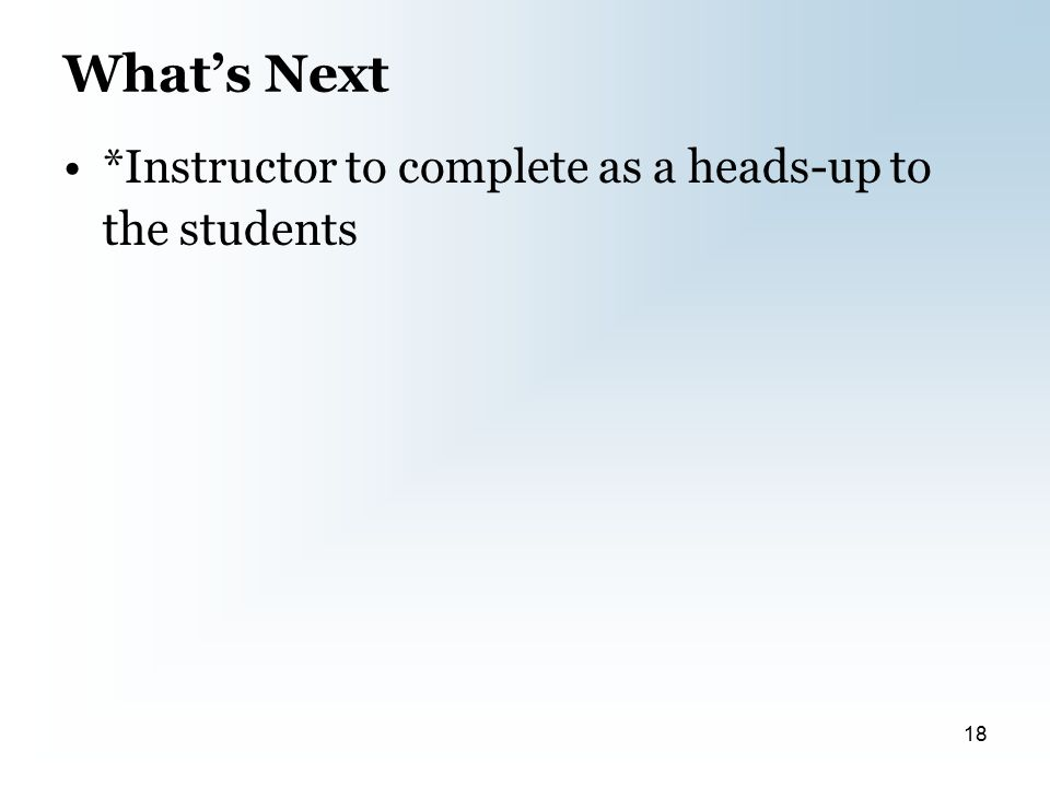 What's Next *Instructor to complete as a heads-up to the students 18