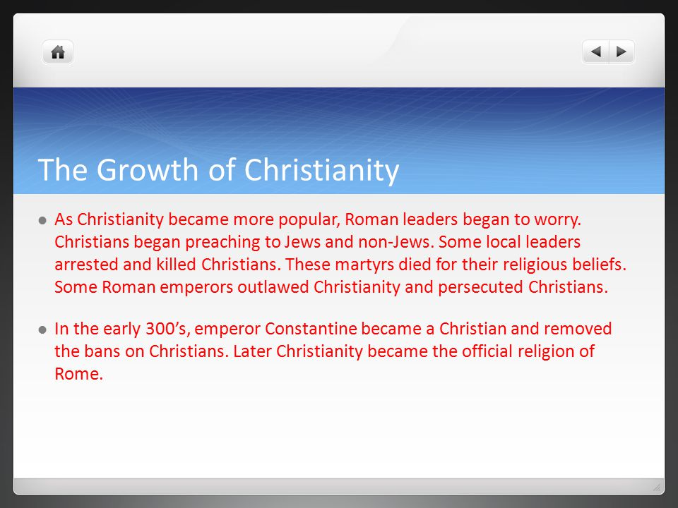 The Growth of Christianity As Christianity became more popular, Roman leaders began to worry.