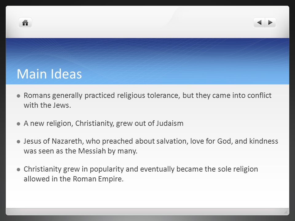 Main Ideas Romans generally practiced religious tolerance, but they came into conflict with the Jews.