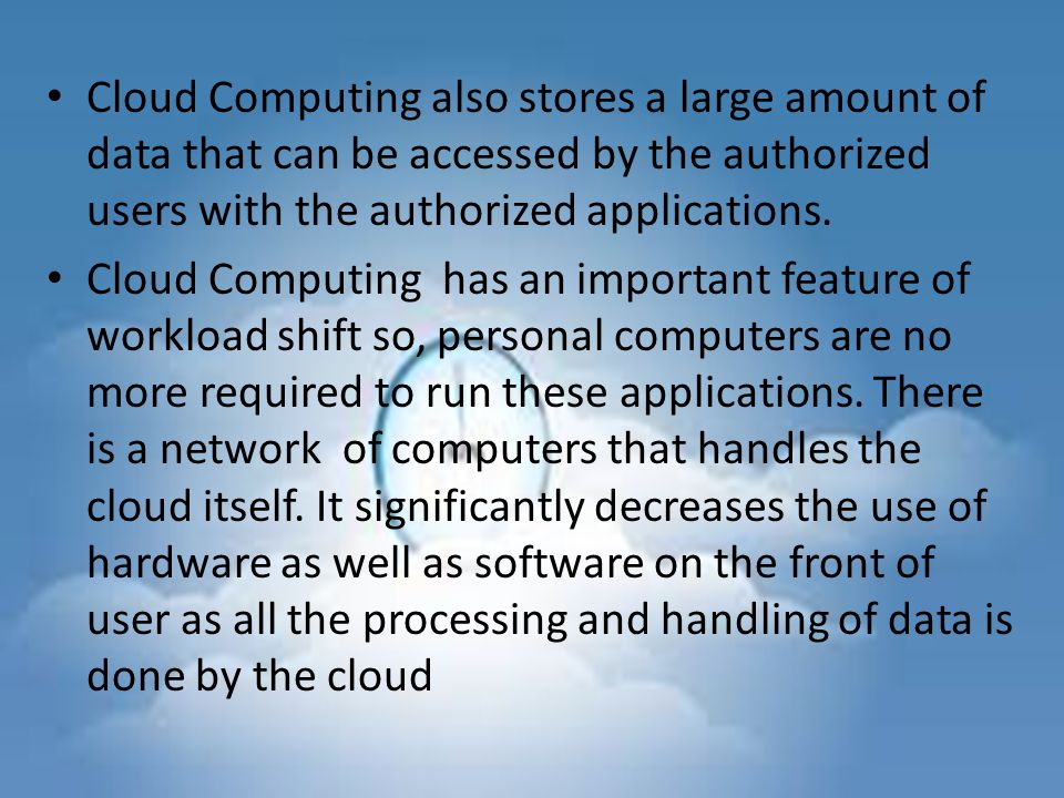 Cloud Computing also stores a large amount of data that can be accessed by the authorized users with the authorized applications.
