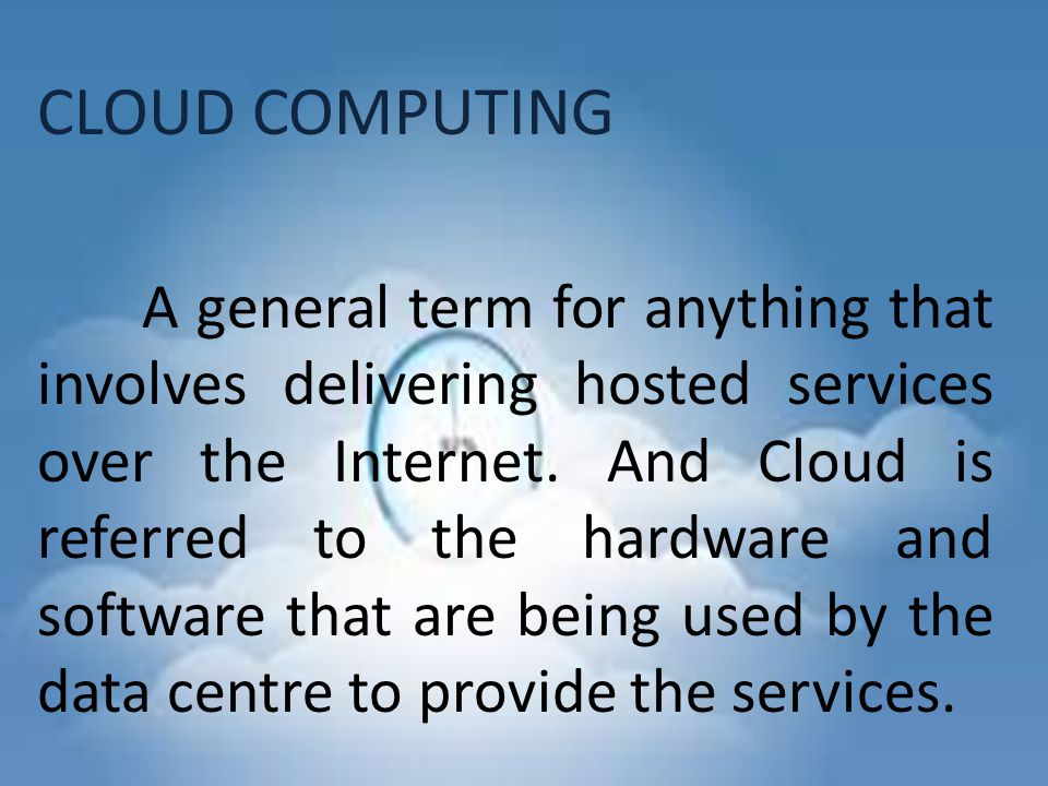 A general term for anything that involves delivering hosted services over the Internet.
