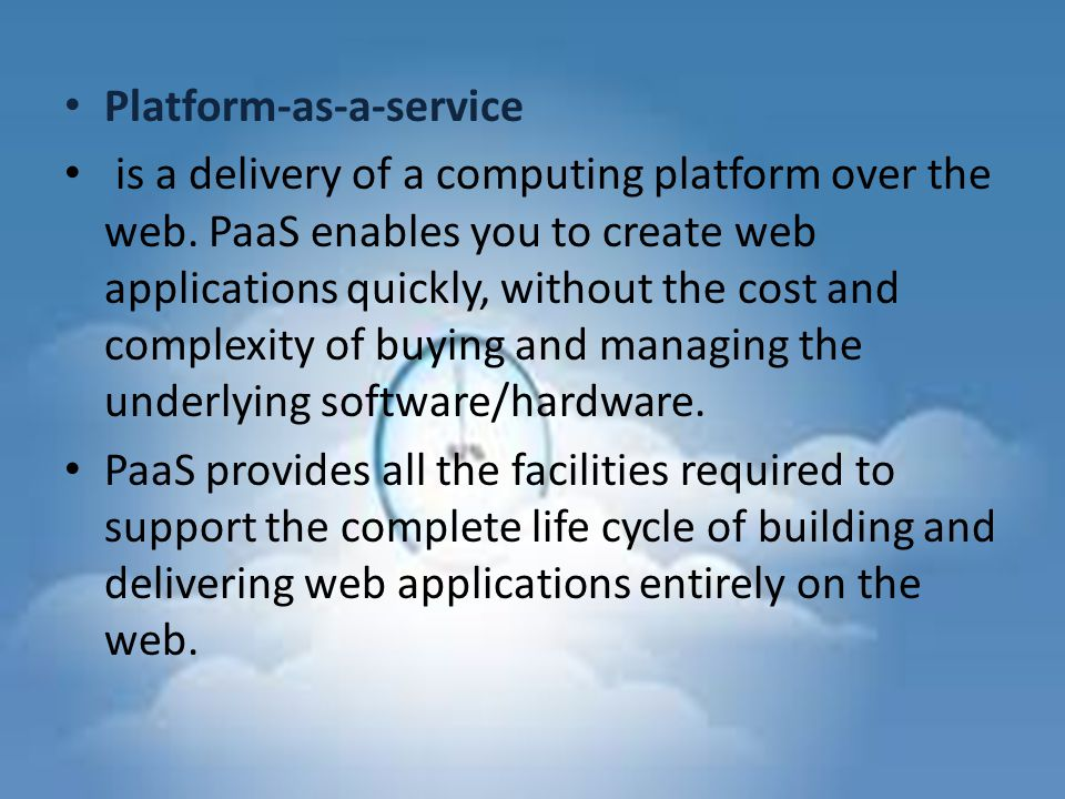 Platform-as-a-service is a delivery of a computing platform over the web.