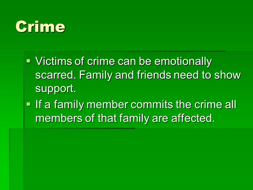 Crime  Victims of crime can be emotionally scarred.