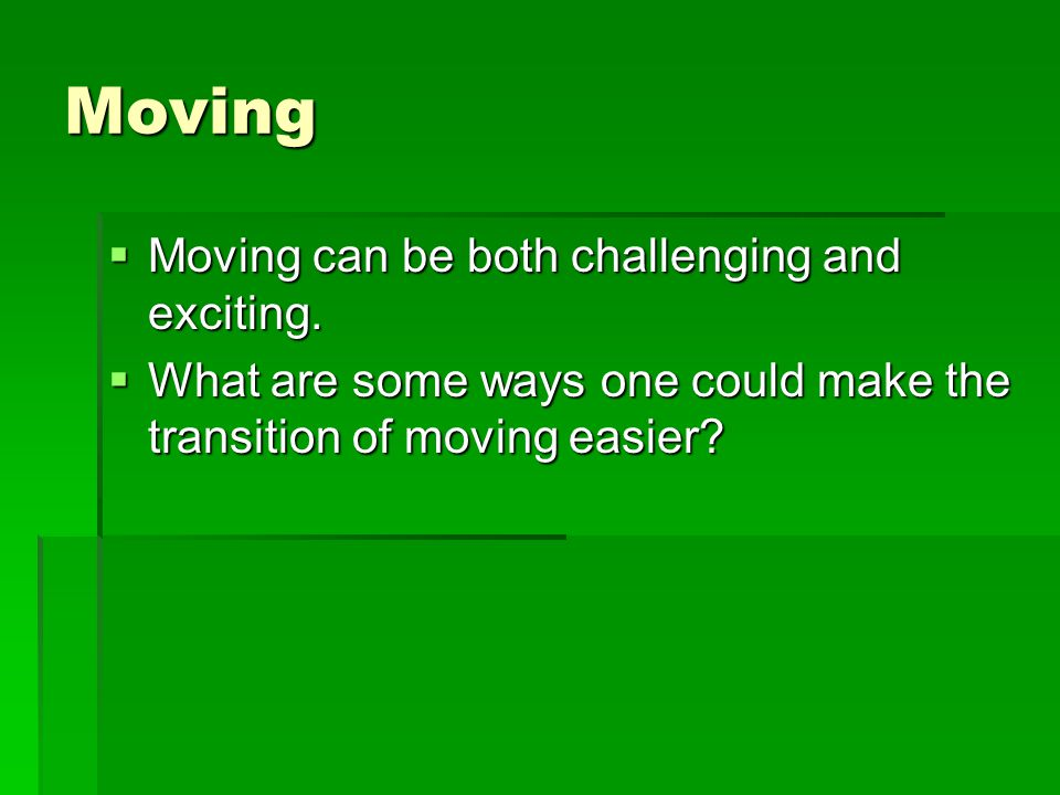Moving  Moving can be both challenging and exciting.