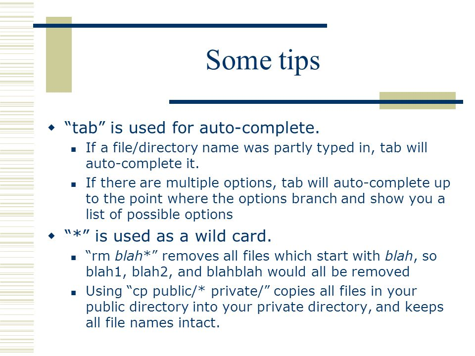 Some tips  tab is used for auto-complete.