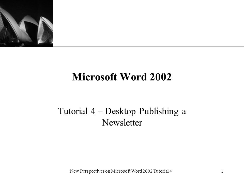 XP New Perspectives on Microsoft Word 2002 Tutorial 41 Microsoft Word 2002 Tutorial 4 – Desktop Publishing a Newsletter