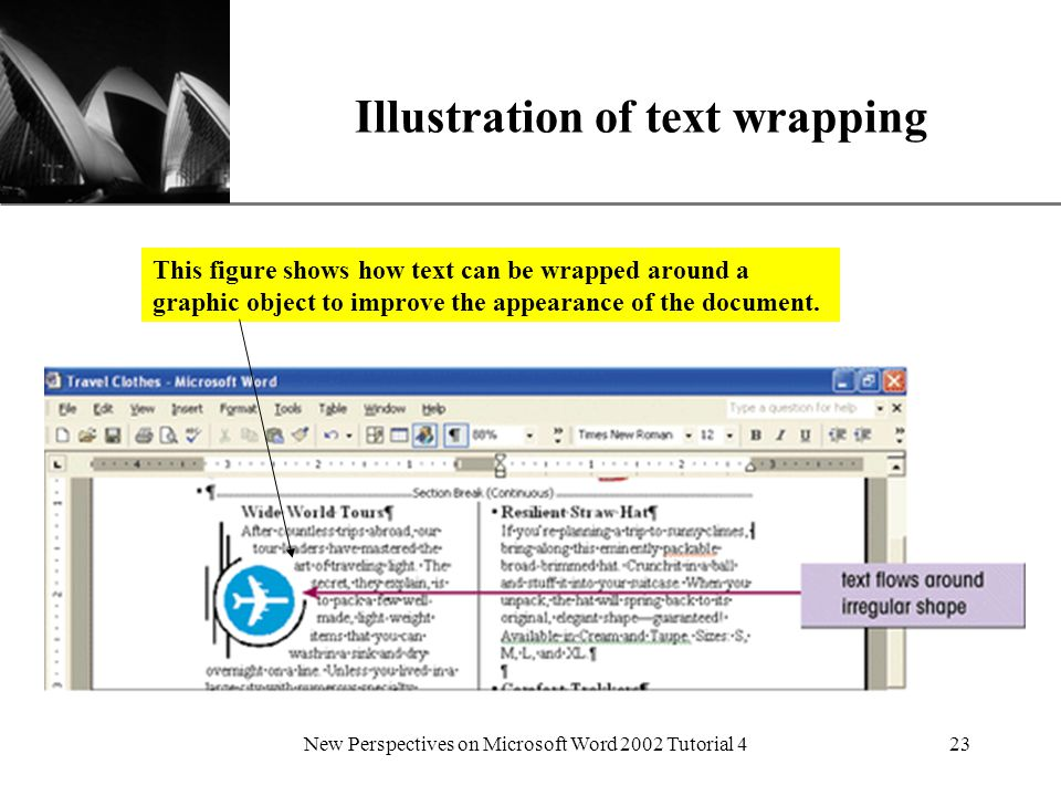 XP New Perspectives on Microsoft Word 2002 Tutorial 423 Illustration of text wrapping This figure shows how text can be wrapped around a graphic object to improve the appearance of the document.