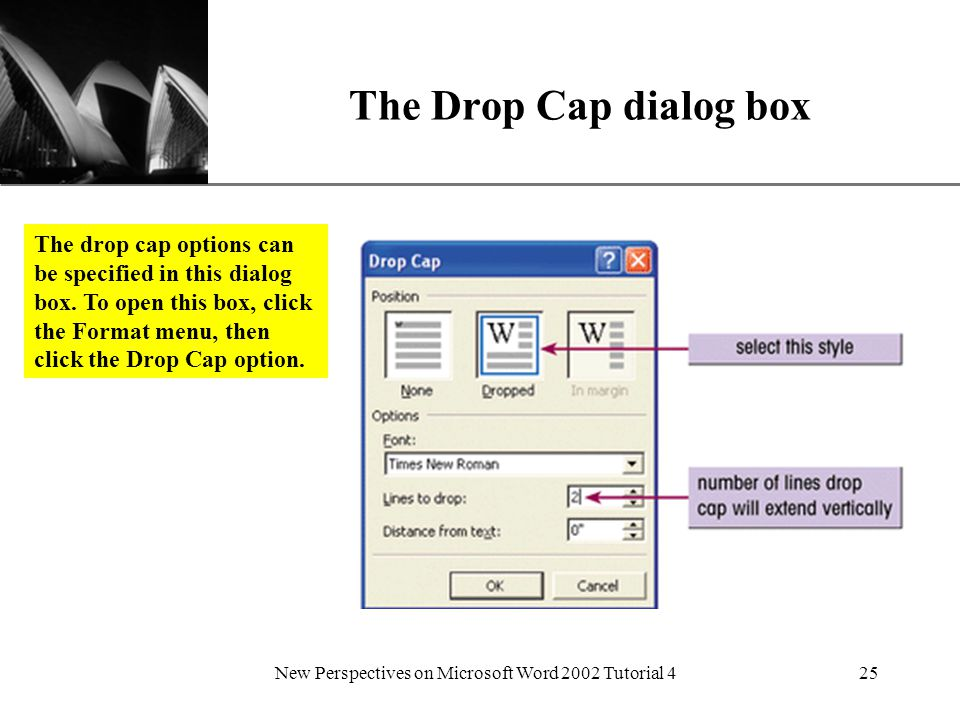 XP New Perspectives on Microsoft Word 2002 Tutorial 425 The Drop Cap dialog box The drop cap options can be specified in this dialog box.