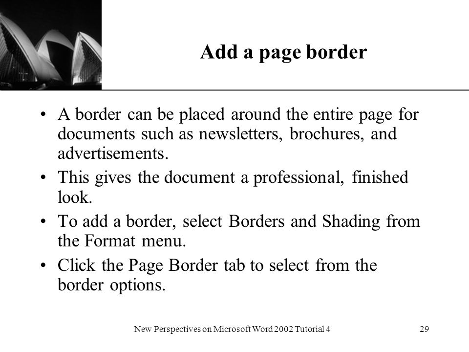 XP New Perspectives on Microsoft Word 2002 Tutorial 429 Add a page border A border can be placed around the entire page for documents such as newsletters, brochures, and advertisements.