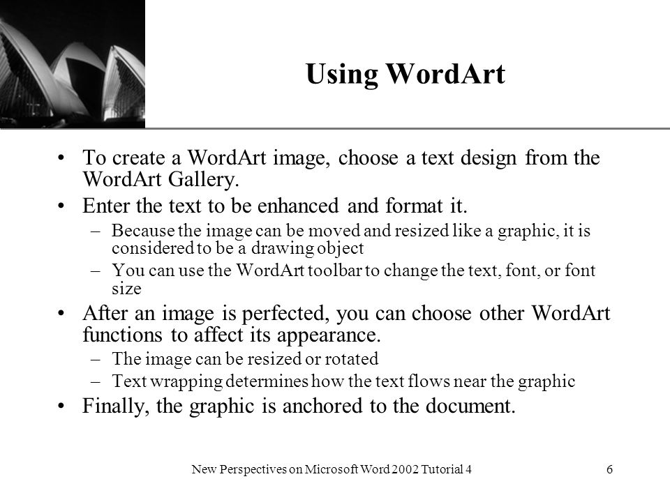 XP New Perspectives on Microsoft Word 2002 Tutorial 46 Using WordArt To create a WordArt image, choose a text design from the WordArt Gallery.