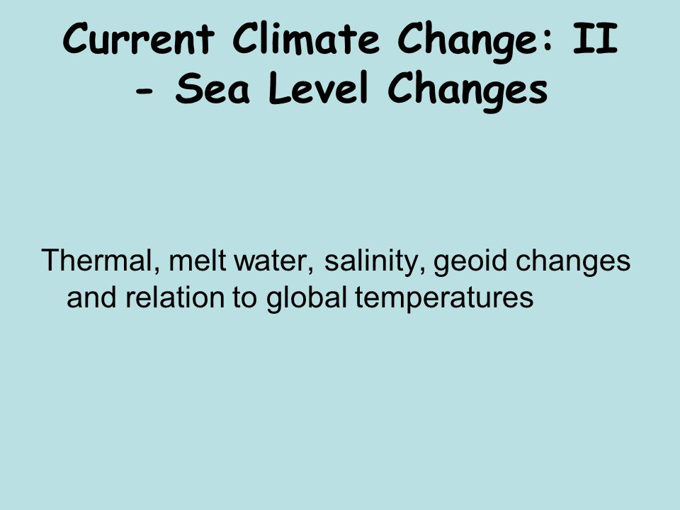 Current Climate Change: II - Sea Level Changes Thermal, melt water, salinity, geoid changes and relation to global temperatures