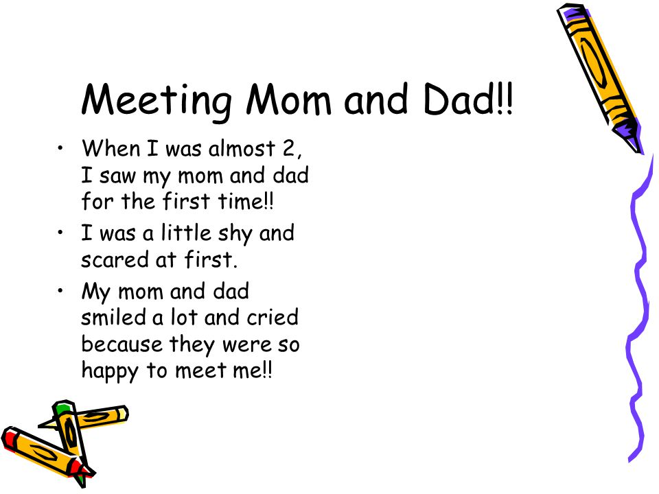 Meeting Mom and Dad!. When I was almost 2, I saw my mom and dad for the first time!.