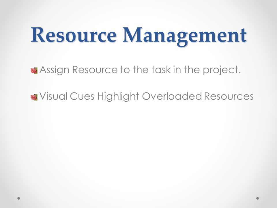 Resource Management Assign Resource to the task in the project.