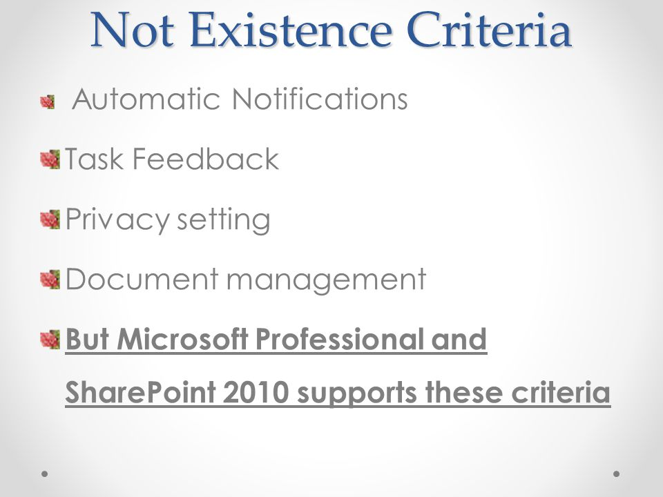 Not Existence Criteria Automatic Notifications Task Feedback Privacy setting Document management But Microsoft Professional and SharePoint 2010 supports these criteria