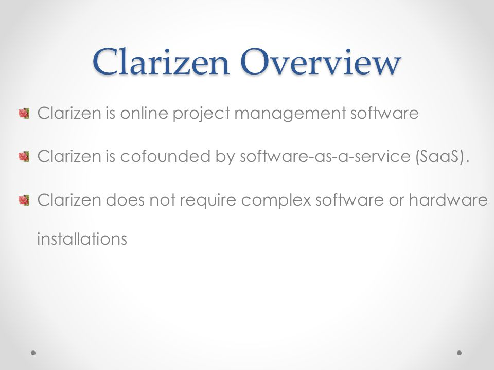 Clarizen Overview Clarizen is online project management software Clarizen is cofounded by software-as-a-service (SaaS).