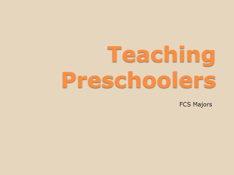 Teaching Preschoolers FCS Majors