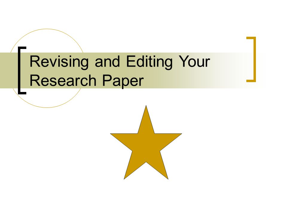 Revising and Editing Your Research Paper