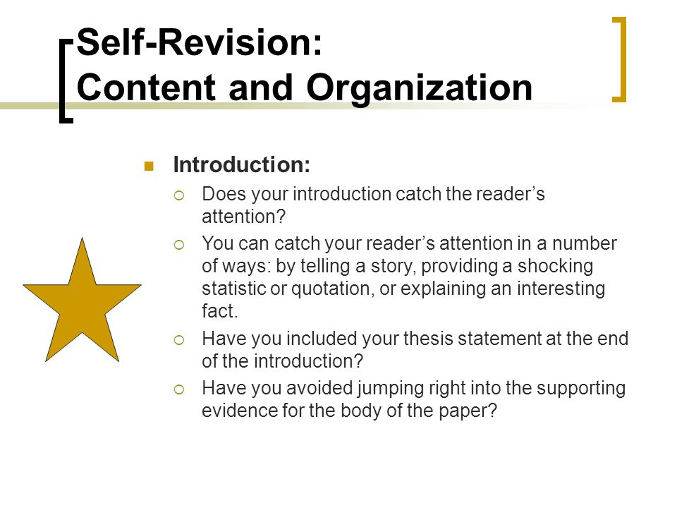 Self-Revision: Content and Organization Introduction:  Does your introduction catch the reader's attention.