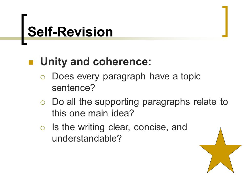 Self-Revision Unity and coherence:  Does every paragraph have a topic sentence.