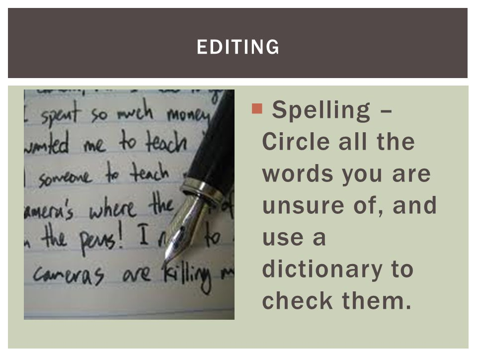  Spelling – Circle all the words you are unsure of, and use a dictionary to check them. EDITING