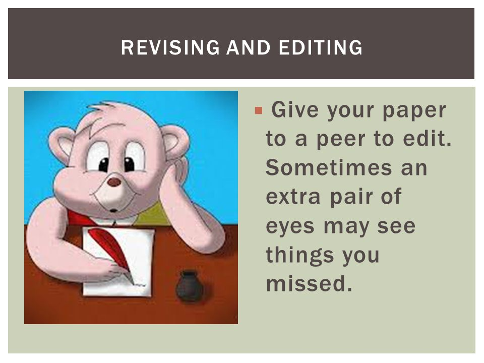  Give your paper to a peer to edit. Sometimes an extra pair of eyes may see things you missed.