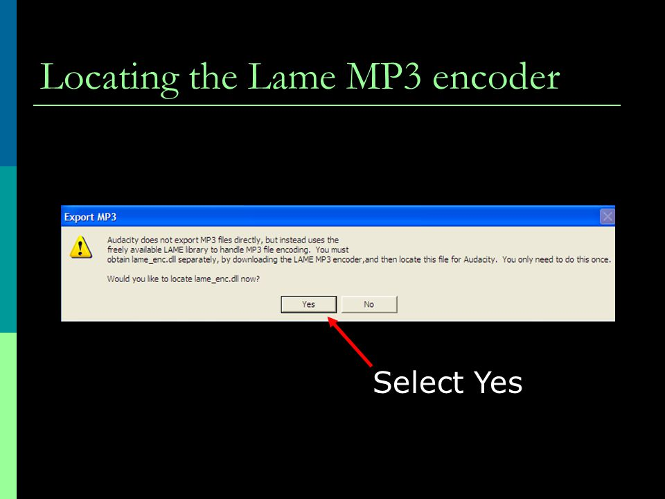 Locating the Lame MP3 encoder Select Yes