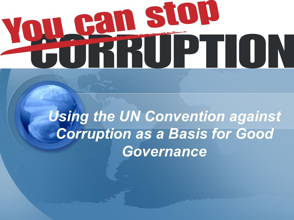 Using the UN Convention against Corruption as a Basis for Good Governance