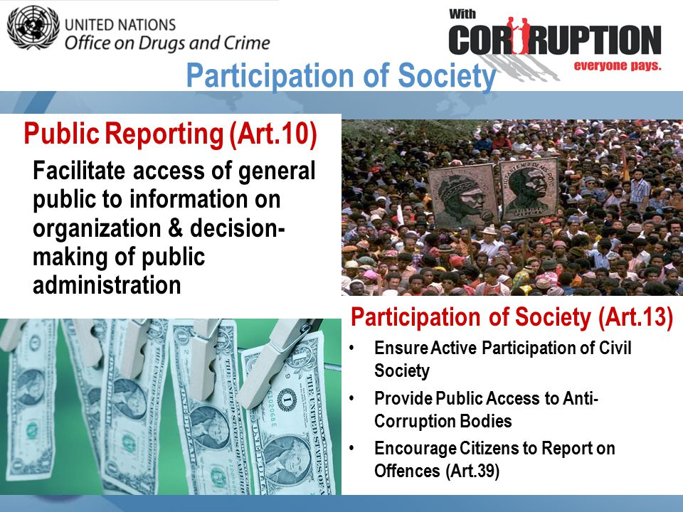 Public Reporting (Art.10) Facilitate access of general public to information on organization & decision- making of public administration Participation of Society (Art.13) Ensure Active Participation of Civil Society Provide Public Access to Anti- Corruption Bodies Encourage Citizens to Report on Offences (Art.39) Participation of Society