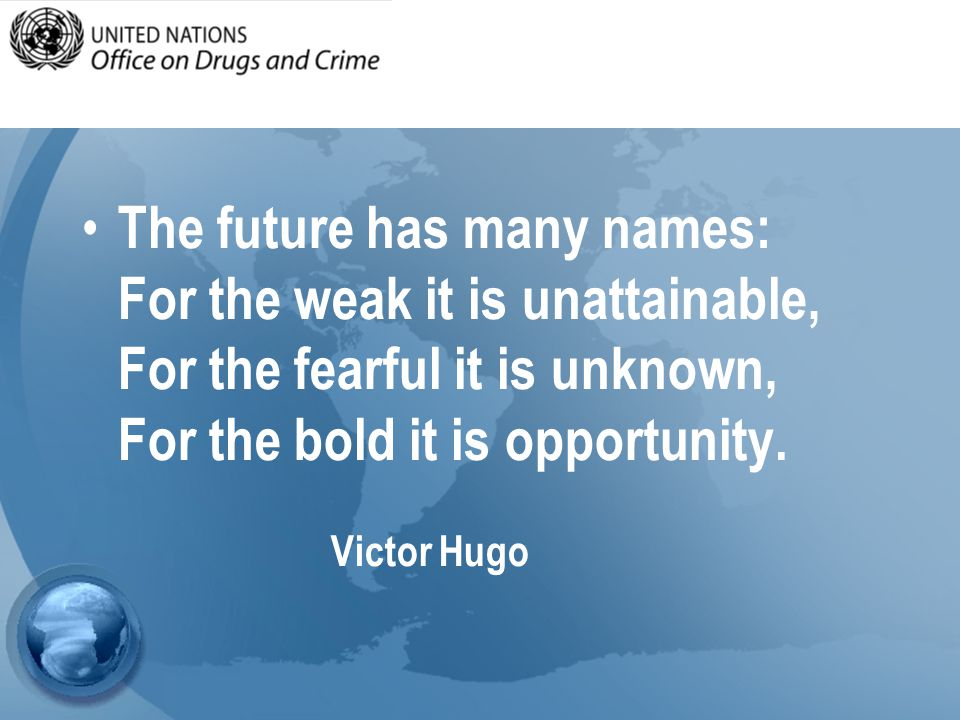 The future has many names: For the weak it is unattainable, For the fearful it is unknown, For the bold it is opportunity.