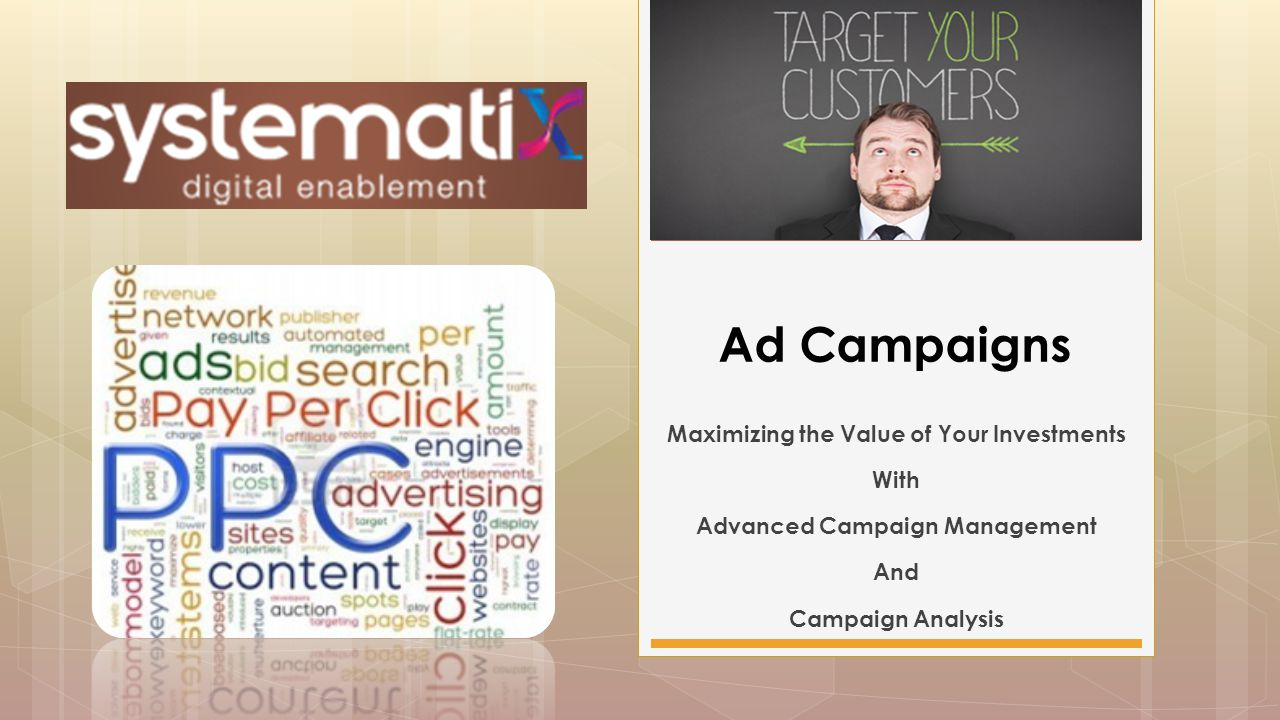 Maximizing the Value of Your Investments With Advanced Campaign Management And Campaign Analysis Ad Campaigns