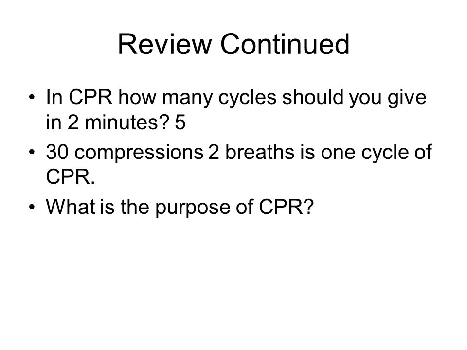 Review Continued In CPR how many cycles should you give in 2 minutes.