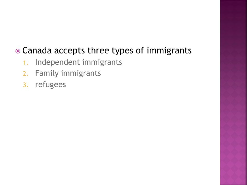  Canada accepts three types of immigrants 1. Independent immigrants 2.
