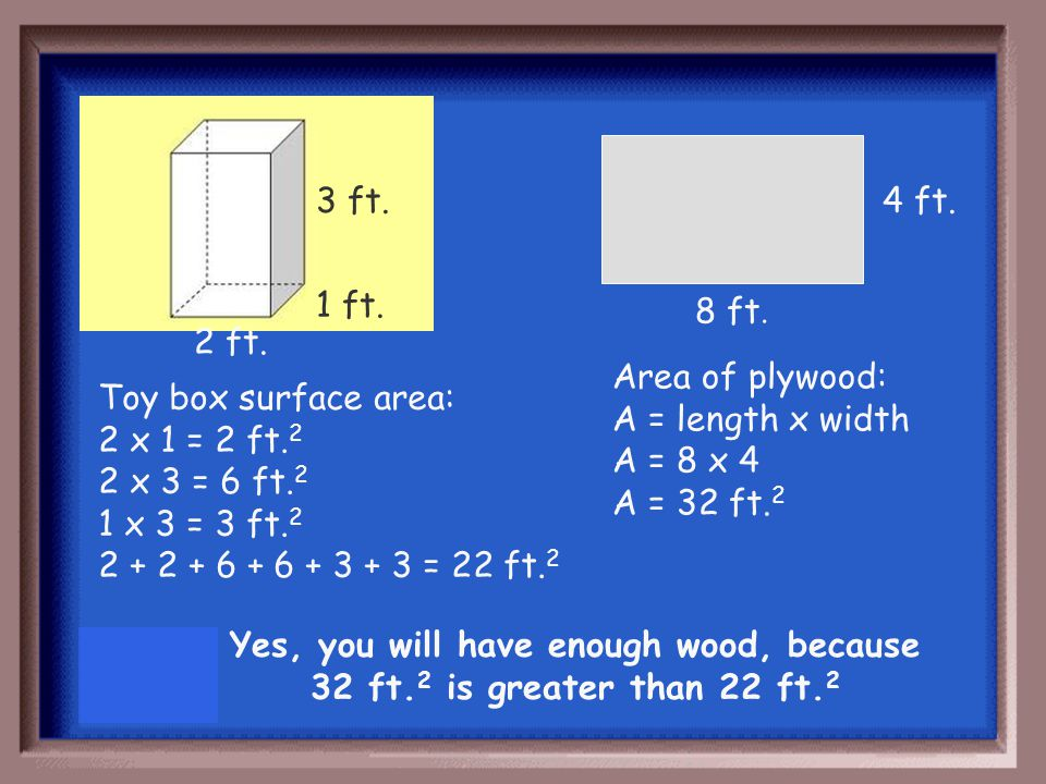 You want to make a toy box that is 2 feet by 1 foot by 3 feet.