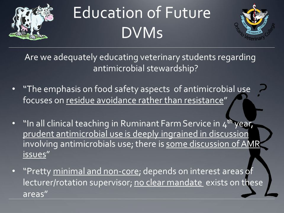 Education of Future DVMs Are we adequately educating veterinary students regarding antimicrobial stewardship.