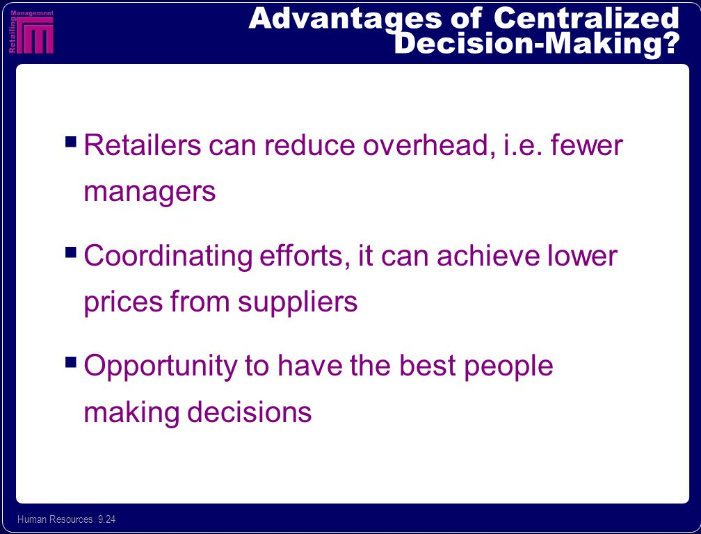 Human Resources 9.24 Advantages of Centralized Decision-Making.