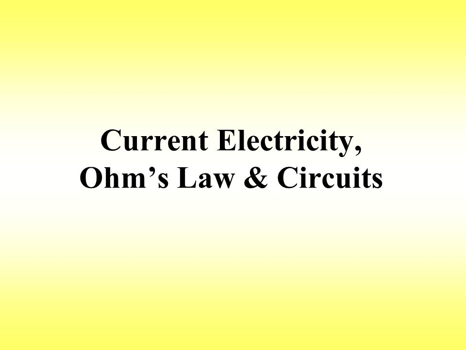 Current Electricity, Ohm's Law & Circuits