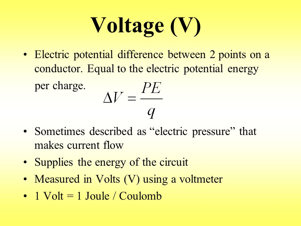 Voltage (V) Electric potential difference between 2 points on a conductor.