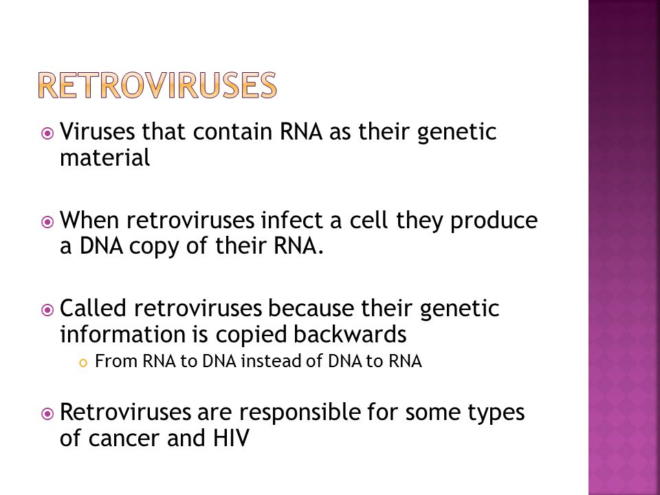  Viruses that contain RNA as their genetic material  When retroviruses infect a cell they produce a DNA copy of their RNA.