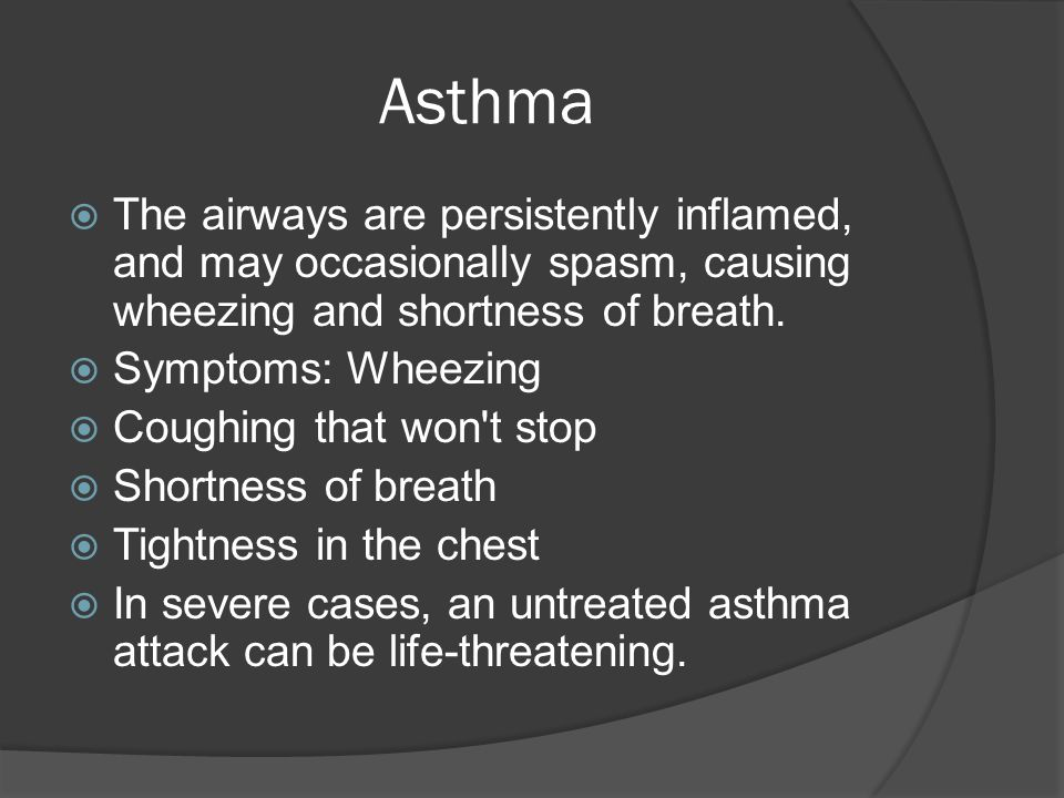 Asthma  The airways are persistently inflamed, and may occasionally spasm, causing wheezing and shortness of breath.