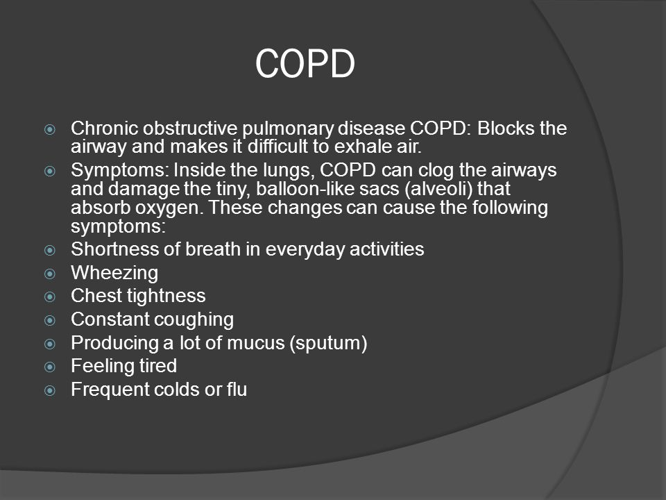 COPD  Chronic obstructive pulmonary disease COPD: Blocks the airway and makes it difficult to exhale air.