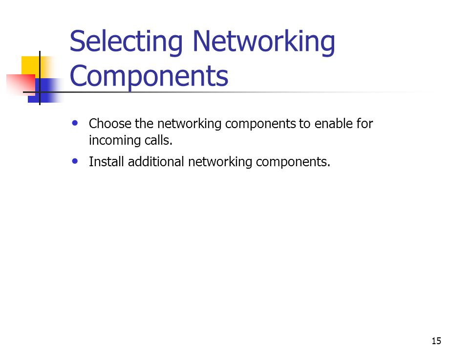 15 Selecting Networking Components Choose the networking components to enable for incoming calls.