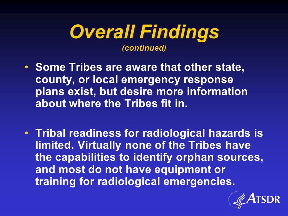 Overall Findings (continued) Some Tribes are aware that other state, county, or local emergency response plans exist, but desire more information about where the Tribes fit in.