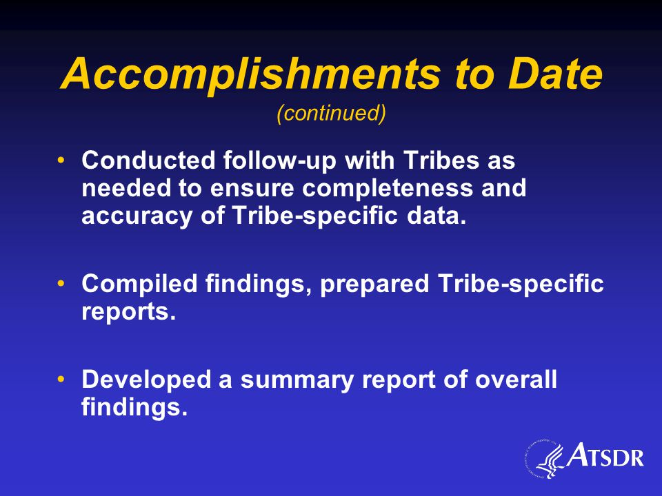 Accomplishments to Date (continued) Conducted follow-up with Tribes as needed to ensure completeness and accuracy of Tribe-specific data.