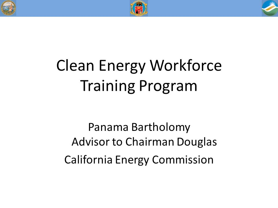 Panama Bartholomy Advisor to Chairman Douglas California Energy Commission Clean Energy Workforce Training Program